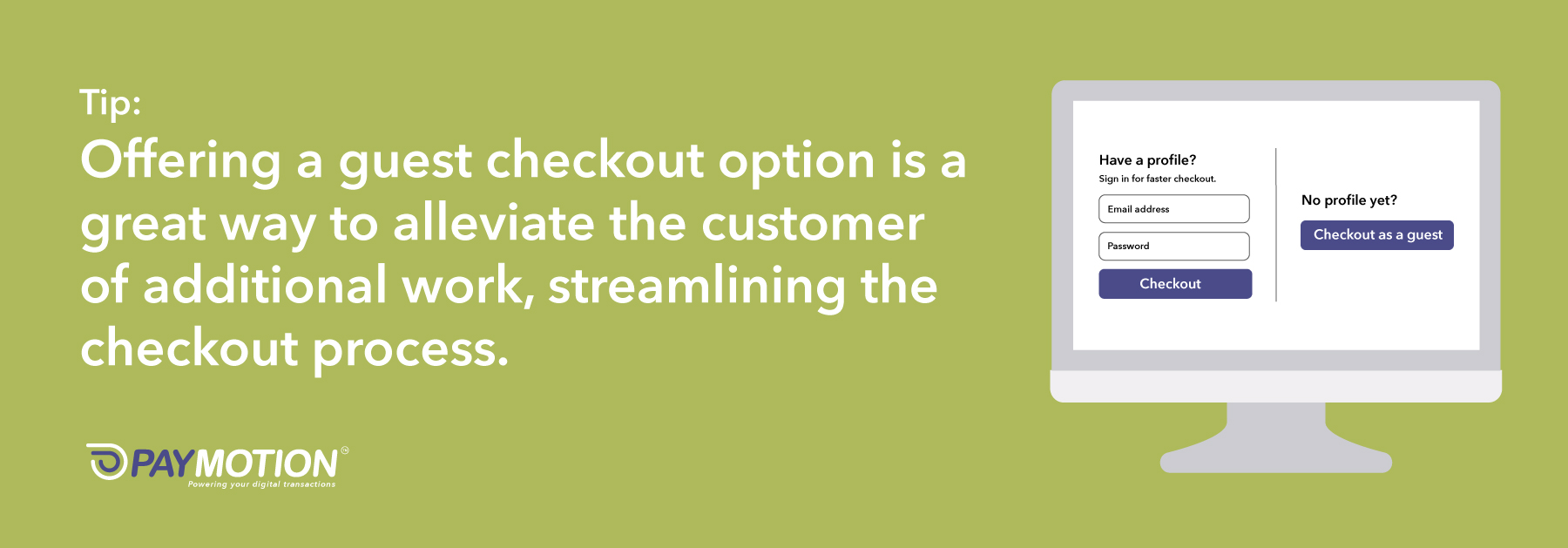 Offering a guest checkout option is a great way to alleviate the customer of additional work, streamlining the checkout process